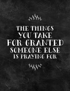 the things you take for granted someone else is praying for quote