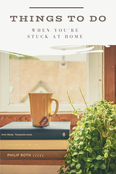 what to do stuck at home